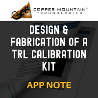 Copper Mountain Technologies: Design & Fabrication of a TRL Calibration Kit